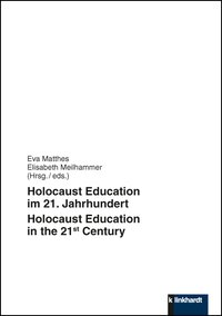 Matthes, Eva  / Meilhammer, Elisabeth  (Hg.): Holocaust Education im 21. Jahrhundert – 
